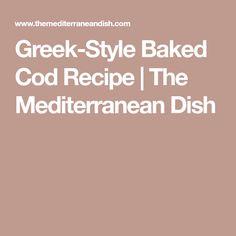 Greek-Style Baked Cod Recipe | The Mediterranean Dish