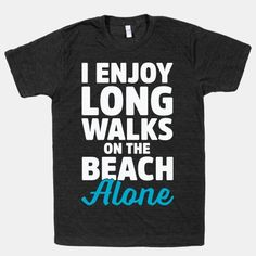 I Enjoy Long Walks On The Beach Alone