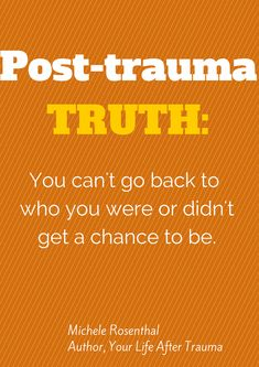 One of the most important things to understand about PTSD and life after trauma is that there's no going back...
