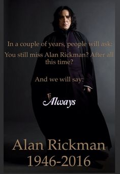 In memory of Alan Rickman, who lost his fight against cancer today. We will always remember him.