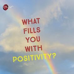 Fill yourself with positive thoughts and feelings, because where positivity exists. . .