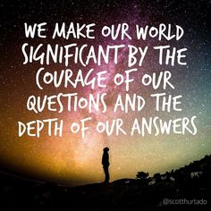 Today right now as you read this post know that you have been given the privilege to ask questions which is taken granted by many. Know that everyone you will ever meet is afraid of something that they have loved something and they have lost something. Gi