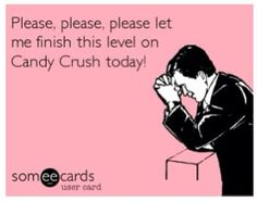 Before I lay me down to sleep Candy Crush Prayer I must repeat...