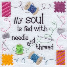 My soul is fed with needle and thread.