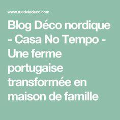 Blog Déco nordique - Casa No Tempo - Une ferme portugaise transformée en maison de famille
