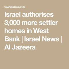 Israel authorises 3,000 more settler homes in West Bank | Israel News | Al Jazeera