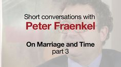 """""""Short Conversations . . ."""": On Marriage and Time, Part 3, with therapist Peter Fraenkel, Ackerman Institute for the Family.  Your chance to connect with the finest family therapists in the world at the Ackerman Institute. """"Short Conversations . . ."""" explore subjects across the entire range of the family experience, including marriage, child rearing, aging, substance abuse, sexuality and so many other issues that impact our happiness and understanding of ourselves."""