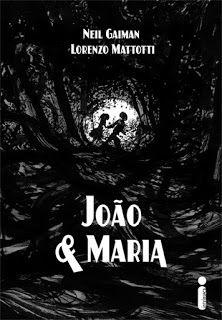 Mundo da Leitura e do entretenimento faz com que possamos crescer intelectual!!!: JOÃO & MARIA -NEIL GAIMAN E LORENZO MATTOTTI O pr...