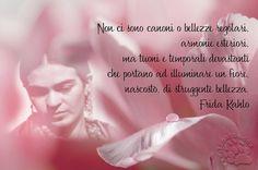 """""""Non ci sono canoni o bellezze regolari, armonie esteriori, ma tuoni e temporali devastanti che portano ad illuminare un fiore, nascosto, di struggente bellezza.""""  Frida Kahlo  #fridakahlo, #lettereappassionate, #amore,"""
