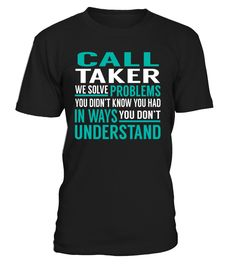 Call Taker We Solve Problems You Dont Understand Job Title T-Shirt #CallTaker
