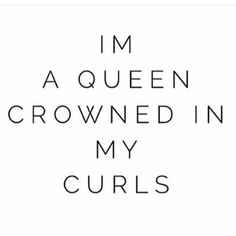I'm Queen, my curls are my crown! I'm Queen, my curls are my crown! Pelo Natural, Natural Curls, Natural Hair Care, Natural Hair Styles, Curly Hair Quotes, Curly Hair Tips, Curly Hair Styles, Curls Quotes, New Hair Quotes