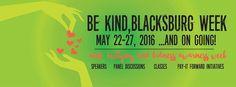 Be Kind, Blacksburg WEEK May 22 - May 27 Blacksburg, Virginia