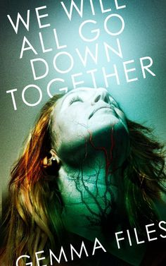 We Will All Go Down Together by Gemma Files (August 15, 2014) ChiZine #Paranormal #Horror