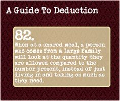 82: When at a shared meal, a person who comes from a large family will look at the quantity they are allowed compared to the number present, instead of just diving in and taking as much as they need.