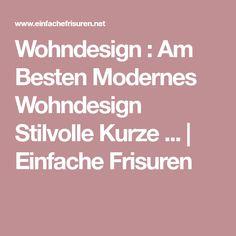 Wohndesign : Am Besten Modernes Wohndesign Stilvolle Kurze ... | Einfache Frisuren