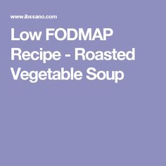 Low FODMAP Recipe - Roasted Vegetable Soup