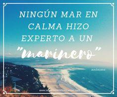 Ningún mar en calma hizo experto a un marinero (Anónimo) #quotes #frases #RedesSociales #socialmedia #marketing #frasescélebres