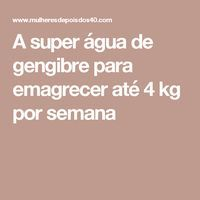 A super água de gengibre para emagrecer até 4 kg por semana, anti inflamatória, anti bacteriama