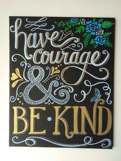 Have Courage & Be Kind Hand Lettered/Calligraphy by mylittlemidge
