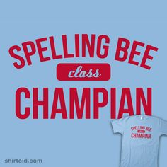 """Spelling Bee champ (of course, I would spell """"champion"""" right)"""