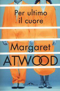 Per ultimo il cuore, Margaret Atwood