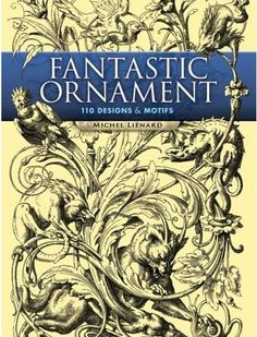 Fantastic Ornament 110 Designs and Motifs, include cartouches, frames, doors, trophies, cabinets, friezes for textiles and wallpaper, decorative scutcheons, stone balustrades, arabesques, roof cornices, and much more.  http://www.amazon.com/gp/product/0486452298?ie=UTF8=shatteparadi-20=as2=1789=9325=0486452298