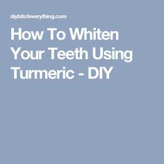 How To Whiten Your Teeth Using Turmeric - Top Teeth Whitening Remedies, Natural Teeth Whitening, Beauty Regimen, Turmeric