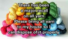 After delivery of all yarn, I will confirm proper disposal via Pinterest!  :-)