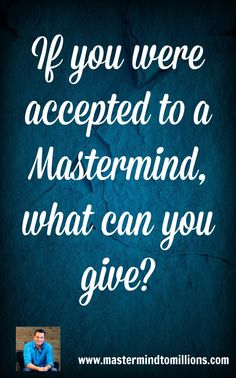 When you are thinking about joining a mastermind group, do you think about what…