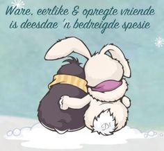 Jy's die beste ding wat met my gebeur het Goeie More, Afrikaans Quotes, Word Families, Friendship Quotes, Wisdom Quotes, Winnie The Pooh, Disney Characters, Fictional Characters, Inspirational Quotes