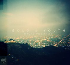 Gold & Youth, Beyond Wilderness