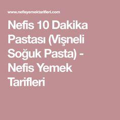 Nefis 10 Dakika Pastası (Vişneli Soğuk Pasta) - Nefis Yemek Tarifleri