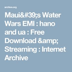 Maui's Water Wars EMI : hano and ua : Free Download & Streaming : Internet Archive