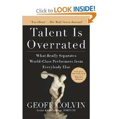 Talent Is Overrated: What Really Separates World-Class Performers from Everybody Else. Highly Recommended!
