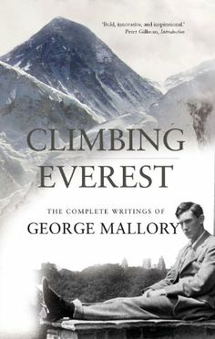 Climbing Everest: The Complete Writings of George Mallory by George Leigh Mallory
