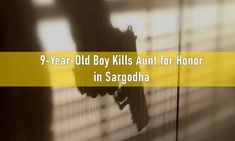 Honor killing: 9-year-old boy murders aunt in Sargodha