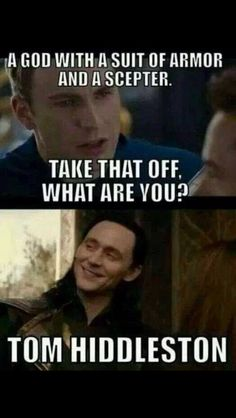 I just saw Thor dark world oh my god Loki is so funny and sarcastic in it I loved it.