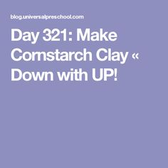 Day 321: Make Cornstarch Clay « Down with UP!