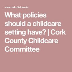 What policies should a childcare setting have? | Cork County Childcare Committee