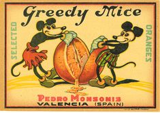 Purchased recently in Spain, this label was designed to grace an orange crate. The two mice in the ad remind us of retro, vintage Mickey Mouse and Minnie Mouse characters Vintage Mickey, Vintage Fur, Vintage Prints, Vintage Posters, Vintage Stuff, Vintage Paper, Vintage Labels, Vintage Ephemera, Vintage Signs