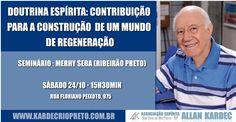 Seminário Doutrina Espírita: contribuição para a construção de um mundo de regeneração em São José do Rio Preto - SP - http://www.agendaespiritabrasil.com.br/2015/10/17/seminario-doutrina-espirita-contribuicao-para-a-construcao-de-um-mundo-de-regeneracao-em-sao-jose-do-rio-preto-sp/