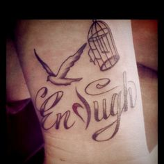 "eating disorder recovery tattoo. The ""O"" in enough is the recovery symbol...bird flying from the cage is for freedom"