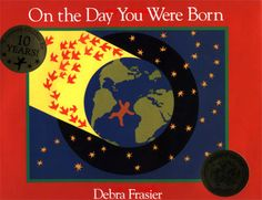 On the Day You Were Born by Debra Frasier | This book affirms the special place each child holds in the world.
