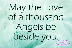 May the love of a thousand Angels be beside you.  #love #angels #guide
