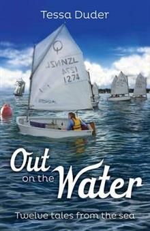 SAILING. Out on the Water: Twelve Tales from the Sea by Tessa Duder. Ten short stories, and two longer historical ones, bring to life the thrills and challenges of sailing, paddling and travelling on the seas around New Zealand. Accompanied by Bruce Potter's vivid illustrations.