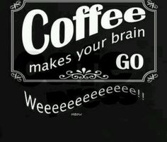 Coffee makes your brain go weeeeee
