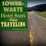 Linked to: taylormadehomestead.com/lower-waste-hotel-stays-when-traveling/