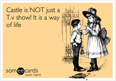 Castle is NOT just a T.v show! It is a way of life.