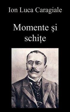 Autor: Ion Luca Caragiale  (1852-1912)   Download:  EPUB , MOBI , PDF  (245 pagini)  Online: le gasiti la Wikisource:  25 de minute...  Acc... Abraham Lincoln, Fictional Characters, Author