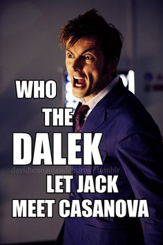 I will now start using Dalek as an expletive.s funny because Tennant was Casanova before he was The Doctor Doctor Who, 10th Doctor, Fandoms Unite, Serie Doctor, Beaux Couples, Captain Jack Harkness, Don't Blink, Dalek, Torchwood